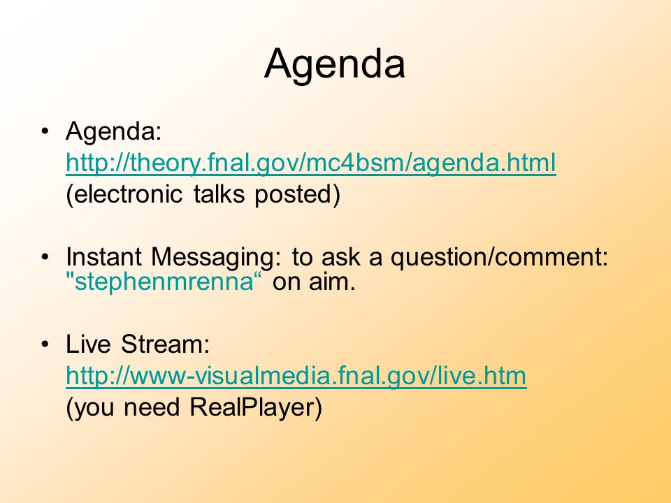 Agenda Agenda: http://theory.fnal.gov/mc4bsm/agenda.html (electronic talks posted) Instant Messaging: to ask a question/comment: