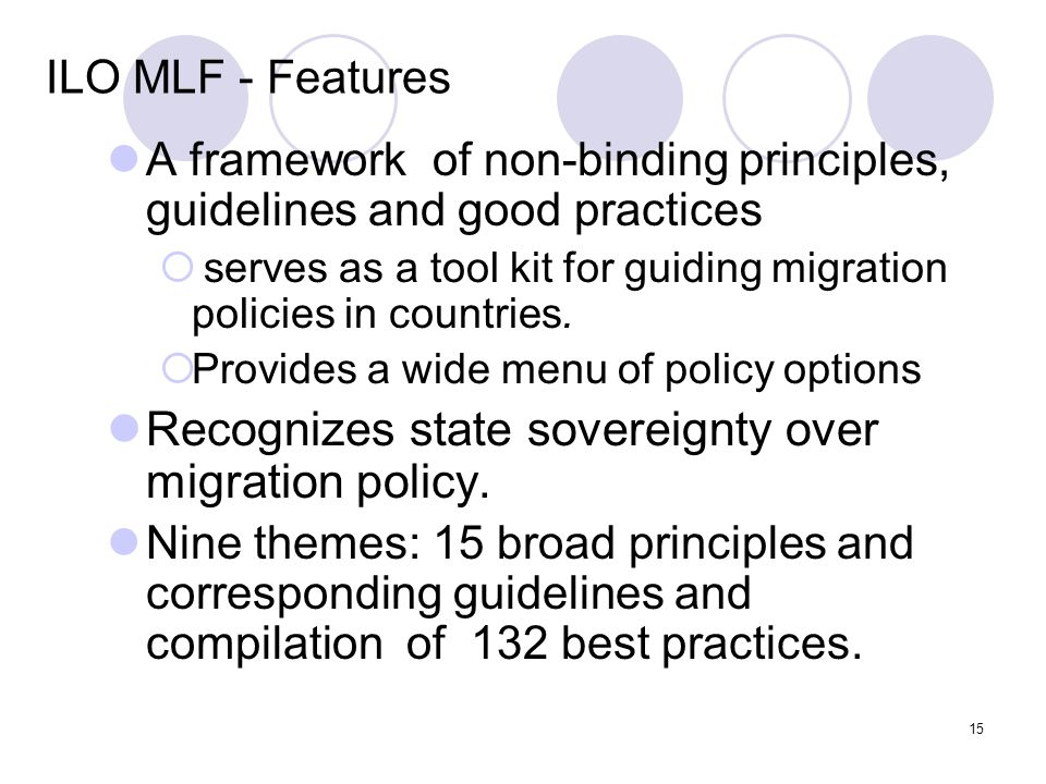 15 ILO MLF - Features A framework of non-binding principles, guidelines and good practices  serves as a tool kit for guiding migration policies in co