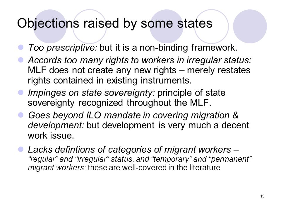 19 Objections raised by some states Too prescriptive: but it is a non-binding framework. Accords too many rights to workers in irregular status: MLF d