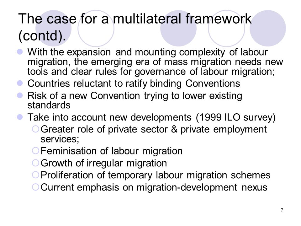 18 Rights based The ILO Framework is rights-based : brings together all the principles and guidelines found in international instruments which apply to labour migration and its good governance.