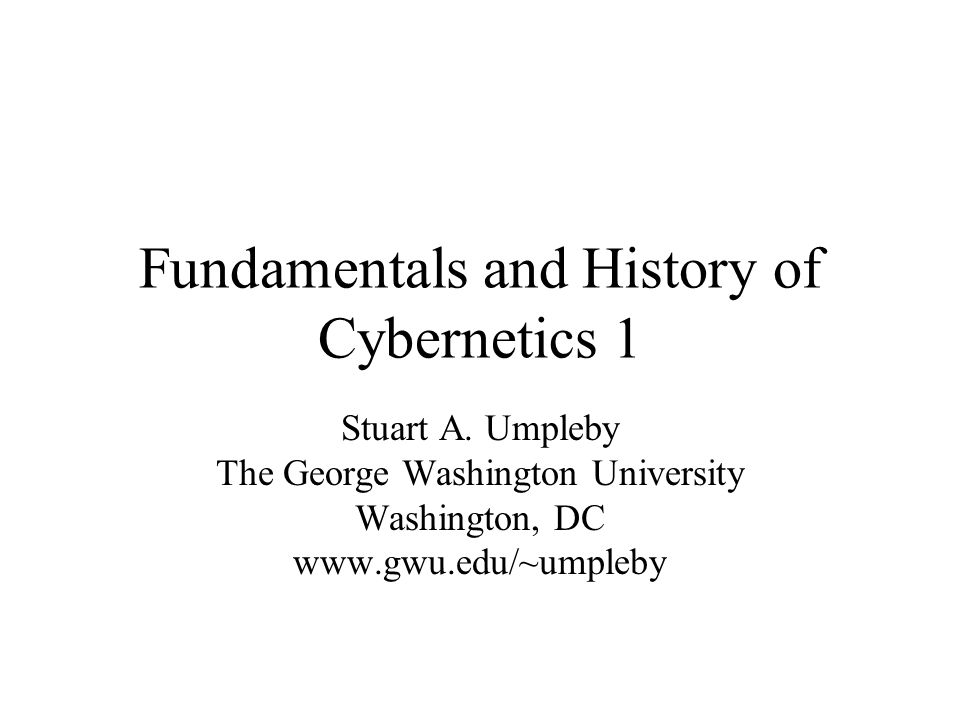 Fundamentals and History of Cybernetics 1 Stuart A.