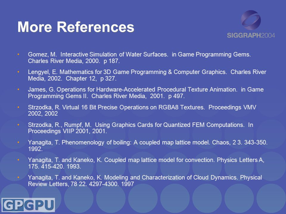 More References Gomez, M. Interactive Simulation of Water Surfaces. in Game Programming Gems. Charles River Media, 2000. p 187. Lengyel, E. Mathematic