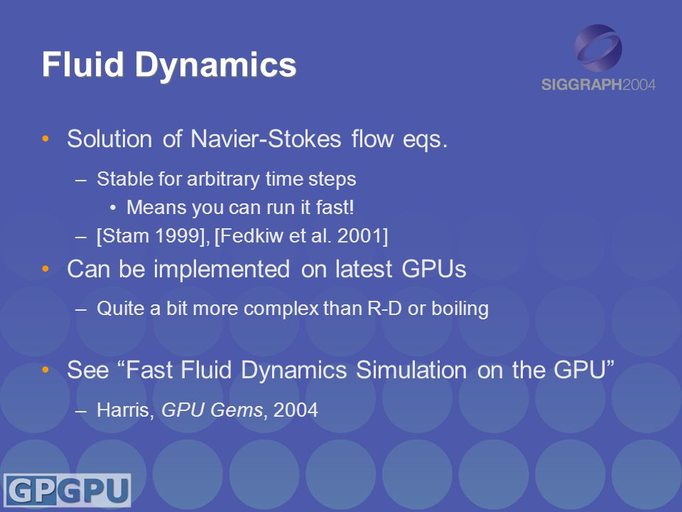 Conclusion GPUs are a capable, efficient, and flexible platform for physically-based visual simulation The possibilities are endless!