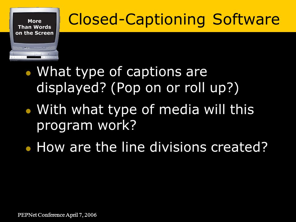 PEPNet Conference April 7, 2006 What type of captions are displayed.