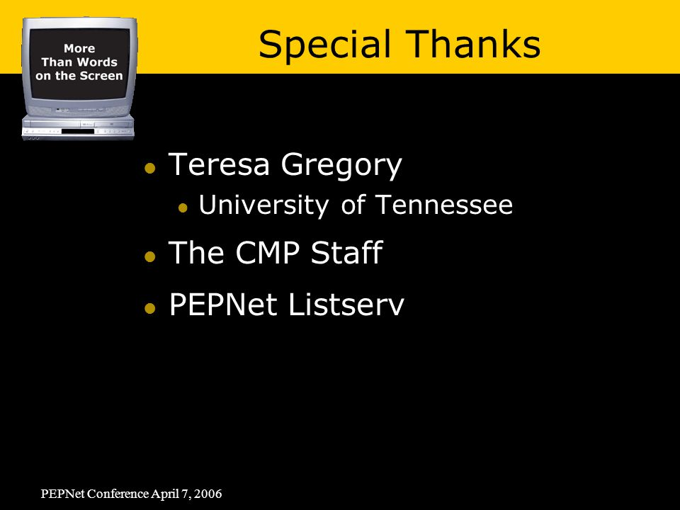 Teresa Gregory University of Tennessee The CMP Staff PEPNet Listserv Special Thanks