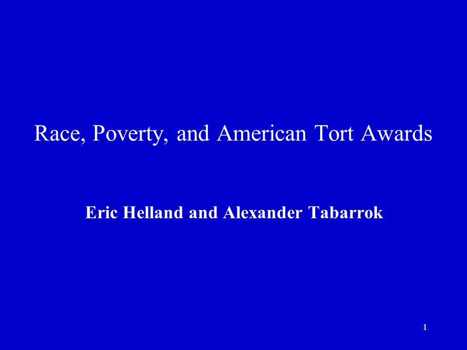 1 Race, Poverty, and American Tort Awards Eric Helland and Alexander Tabarrok