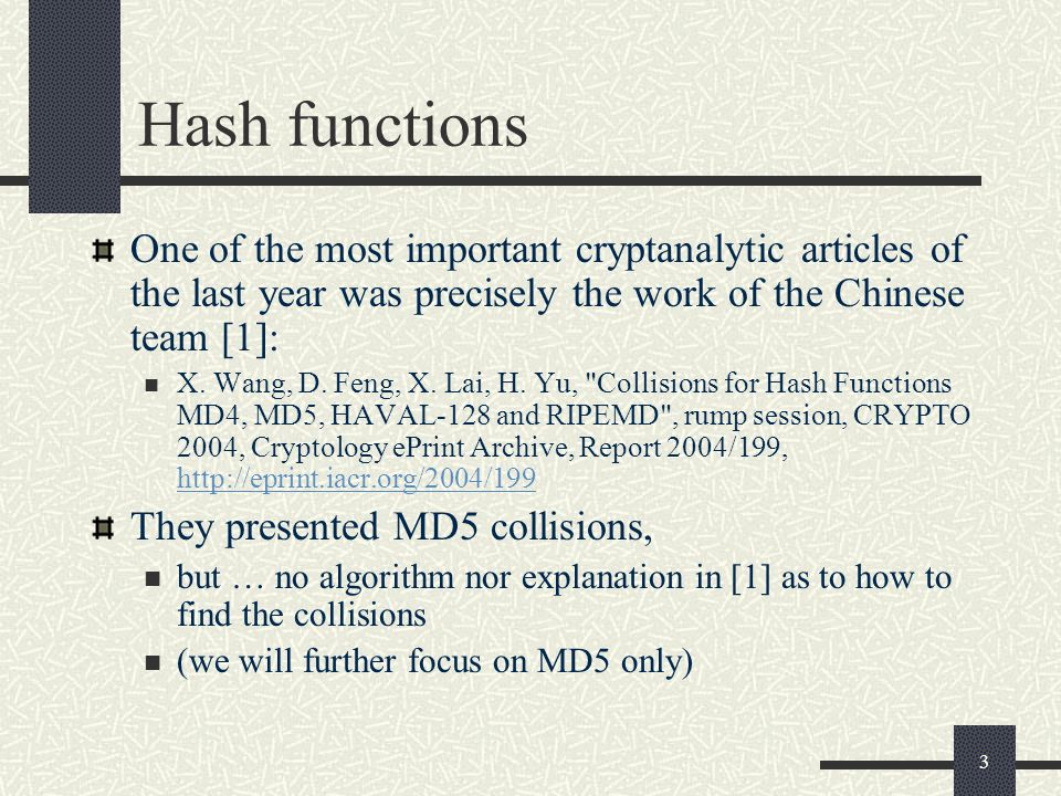 3 Hash functions One of the most important cryptanalytic articles of the last year was precisely the work of the Chinese team [1]: X. Wang, D. Feng, X