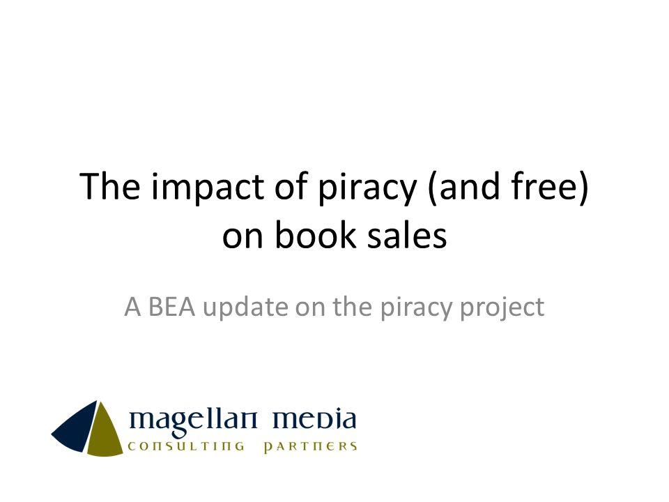 The impact of piracy (and free) on book sales A BEA update on the piracy project