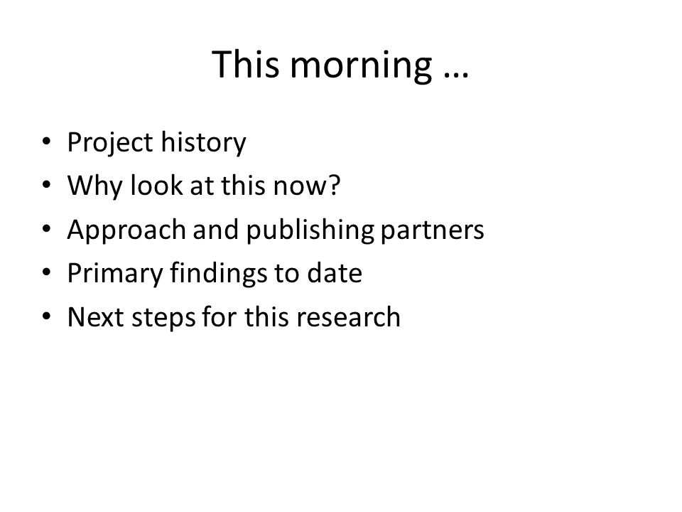 This morning … Project history Why look at this now.