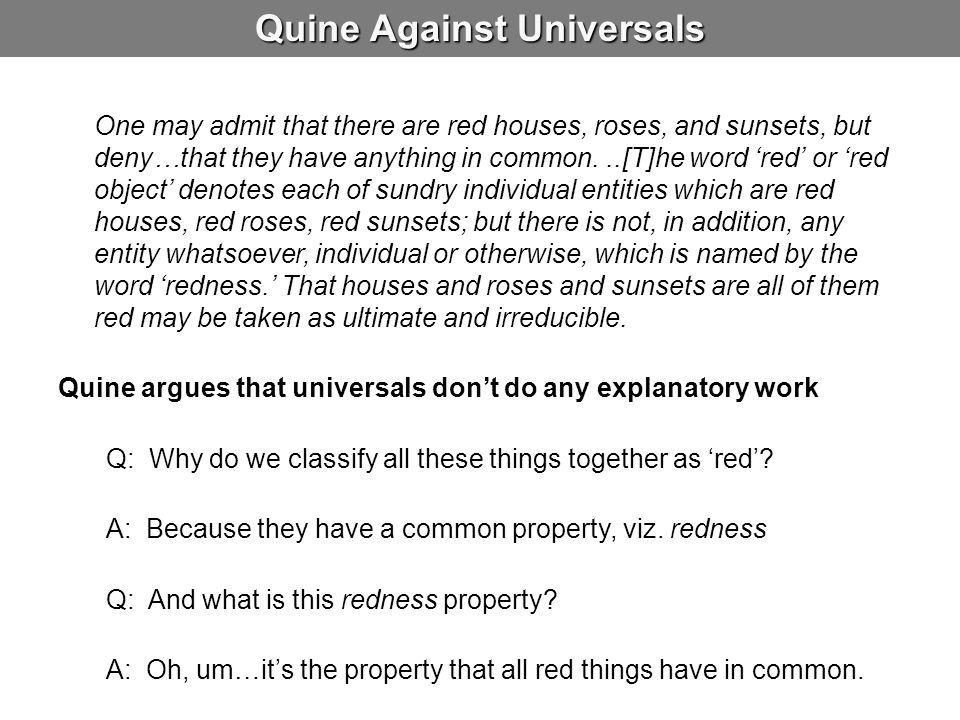 The Problem of Universals Now let us turn to the ontological problem of universals: the question whether there are such entities as attributes, relations, classes, numbers, functions.