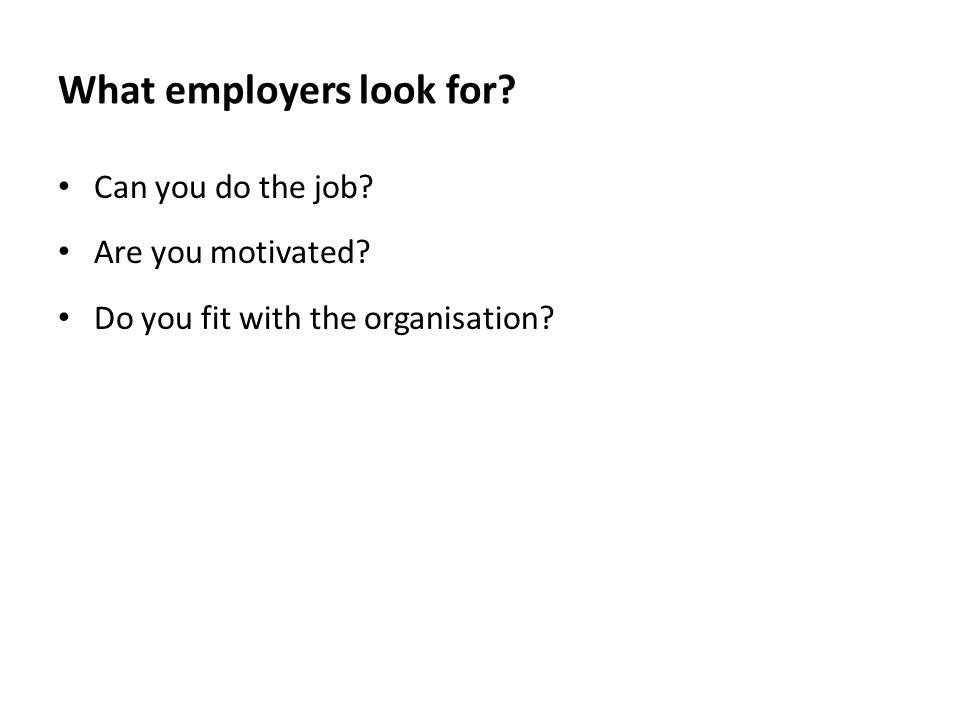 What employers look for? Can you do the job? Are you motivated? Do you fit with the organisation?