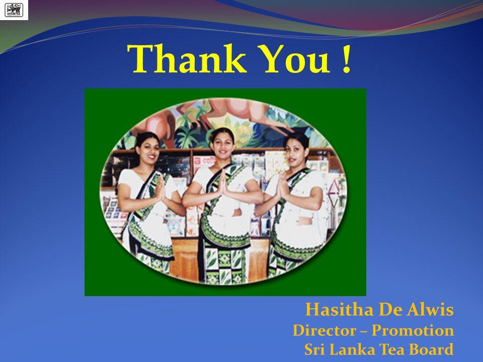 Hasitha De Alwis Director – Promotion Sri Lanka Tea Board Thank You !