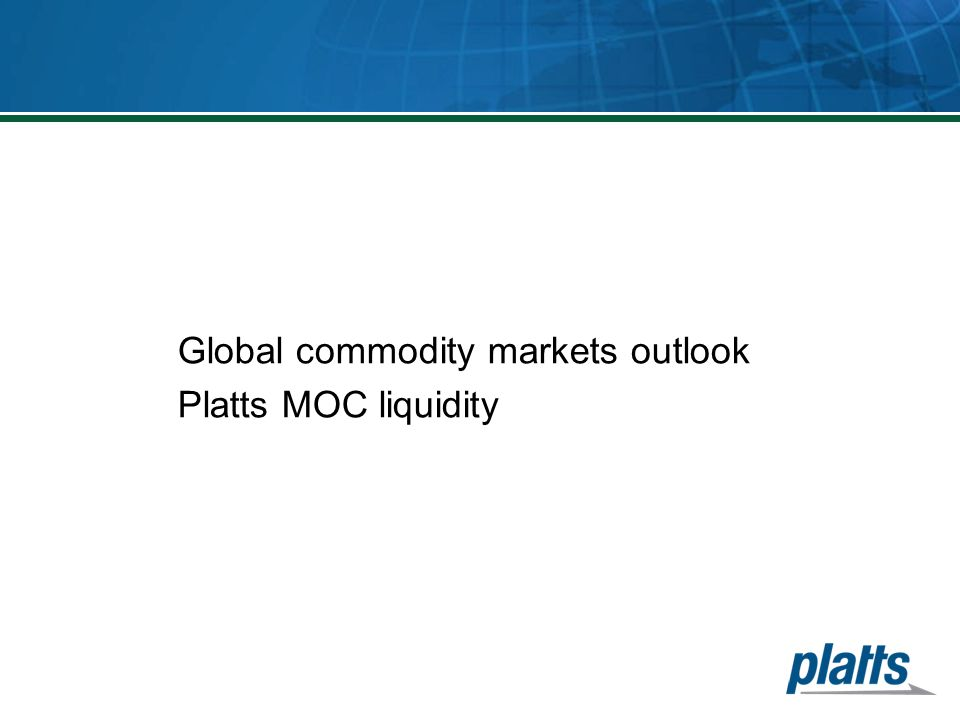 Global commodity markets outlook Platts MOC liquidity
