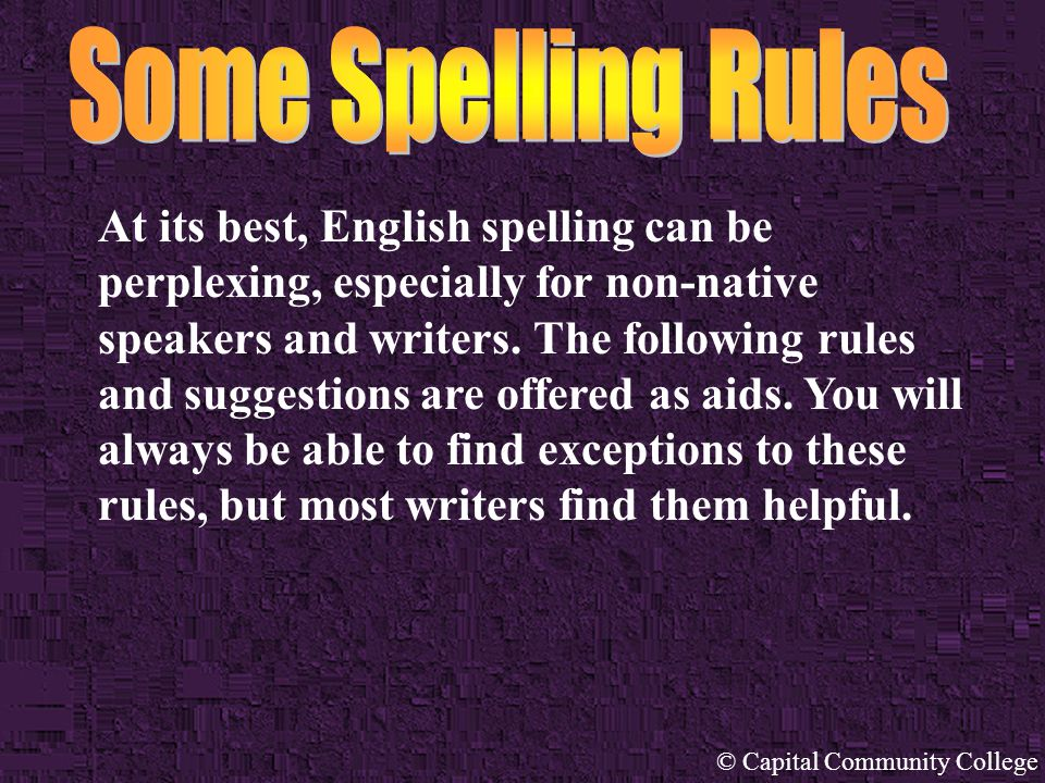 © Capital Community College At its best, English spelling can be perplexing, especially for non-native speakers and writers.