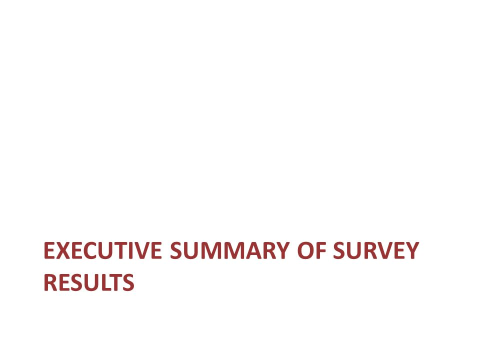 EXECUTIVE SUMMARY OF SURVEY RESULTS