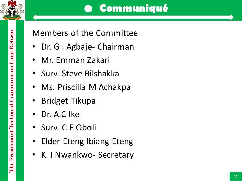 The Presidential Technical Committee on Land Reform Communiqué 7 Members of the Committee Dr. G I Agbaje- Chairman Mr. Emman Zakari Surv. Steve Bilsha