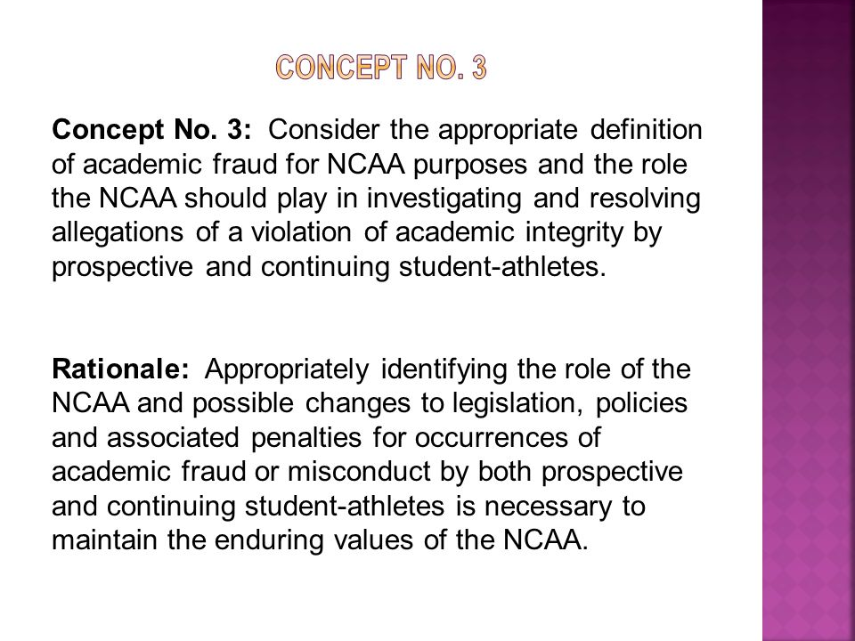 Concept No. 3: Consider the appropriate definition of academic fraud for NCAA purposes and the role the NCAA should play in investigating and resolvin