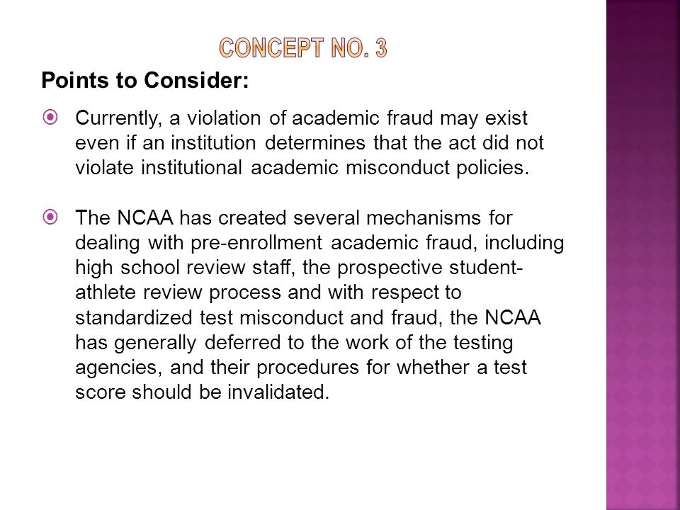 Points to Consider:  Currently, a violation of academic fraud may exist even if an institution determines that the act did not violate institutional academic misconduct policies.