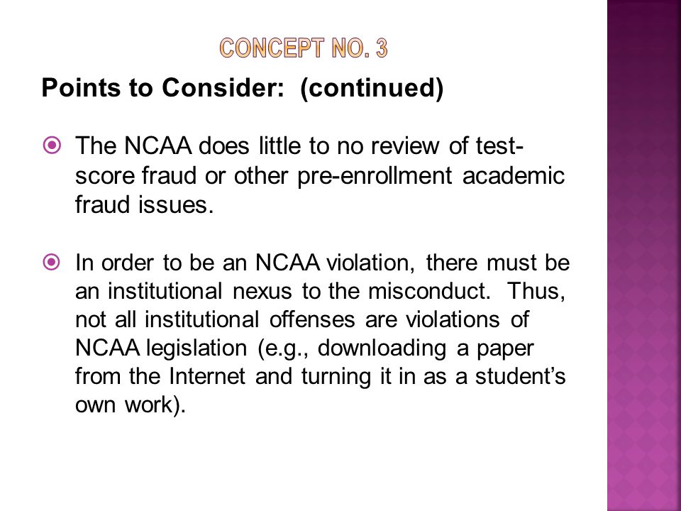 Points to Consider: (continued)  The NCAA does little to no review of test- score fraud or other pre-enrollment academic fraud issues.