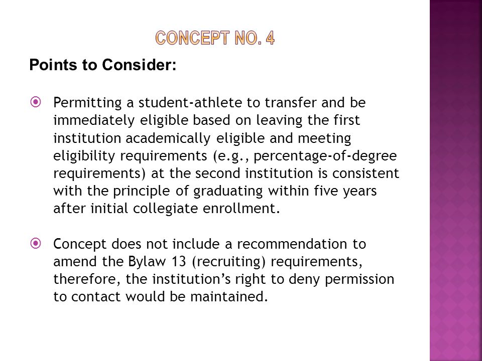 Points to Consider:  Permitting a student-athlete to transfer and be immediately eligible based on leaving the first institution academically eligible and meeting eligibility requirements (e.g., percentage-of-degree requirements) at the second institution is consistent with the principle of graduating within five years after initial collegiate enrollment.
