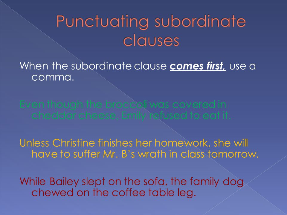 When the subordinate clause comes first, use a comma.