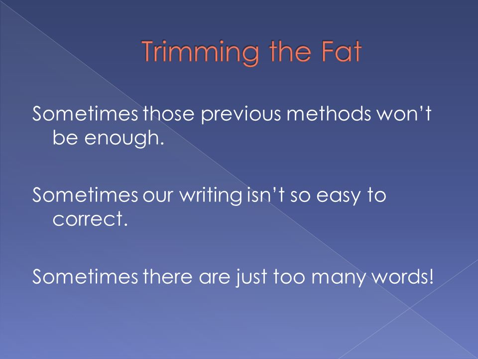 Sometimes those previous methods won't be enough. Sometimes our writing isn't so easy to correct.