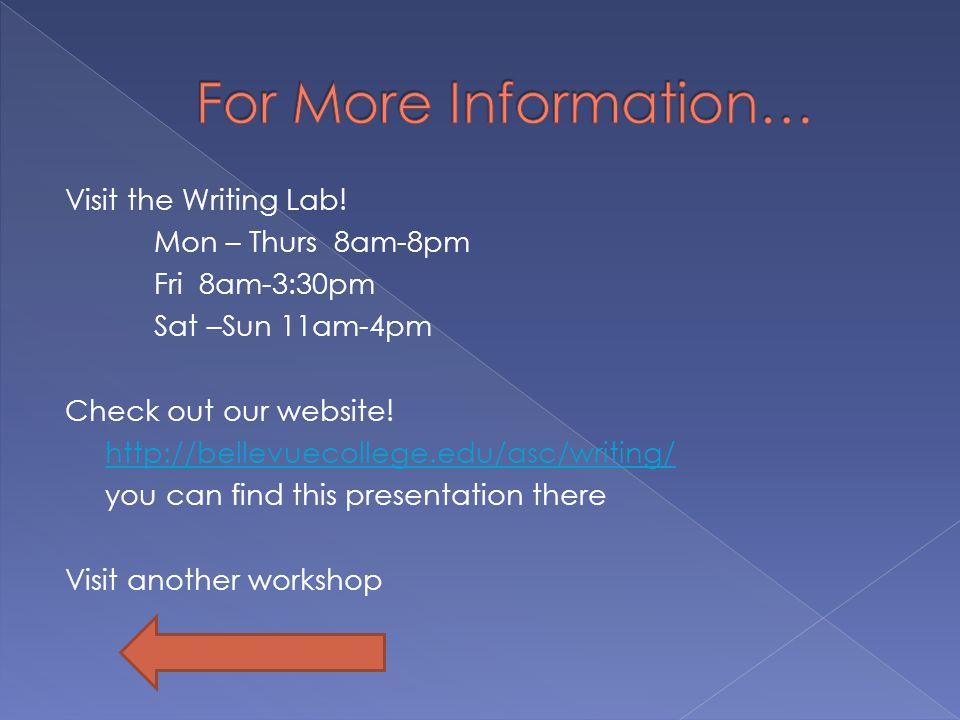 Visit the Writing Lab. Mon – Thurs 8am-8pm Fri 8am-3:30pm Sat –Sun 11am-4pm Check out our website.