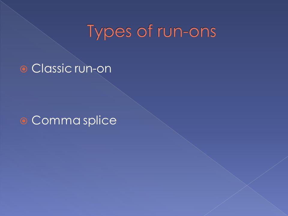  Classic run-on  Comma splice