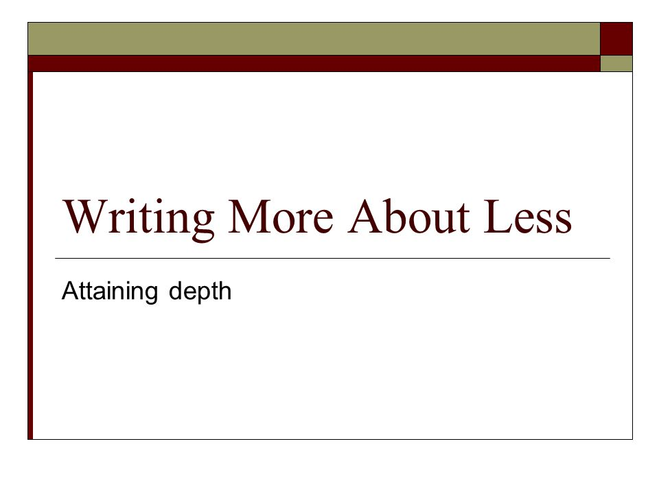 Writing More About Less Attaining depth