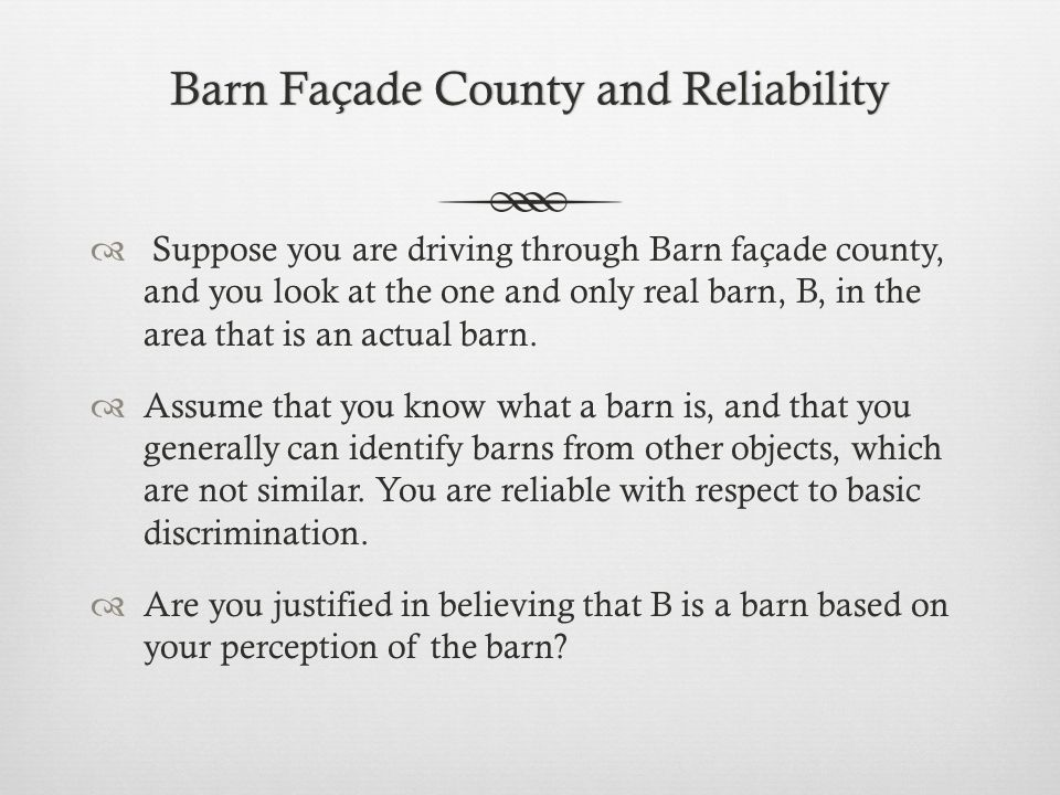 Barn Façade County and ReliabilityBarn Façade County and Reliability  Suppose you are driving through Barn façade county, and you look at the one and only real barn, B, in the area that is an actual barn.