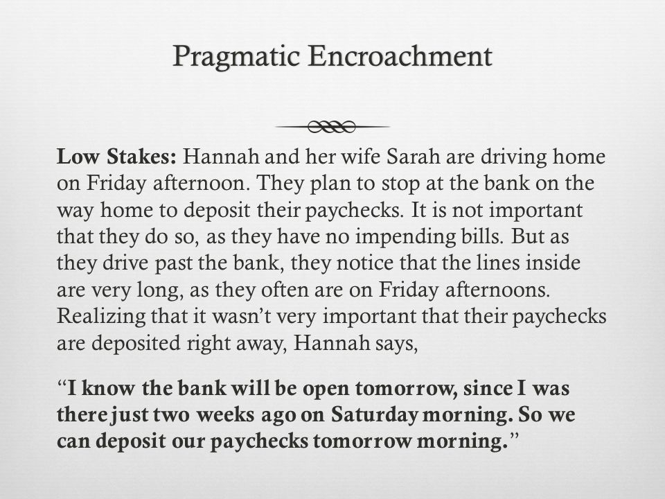 Pragmatic EncroachmentPragmatic Encroachment Low Stakes: Hannah and her wife Sarah are driving home on Friday afternoon.