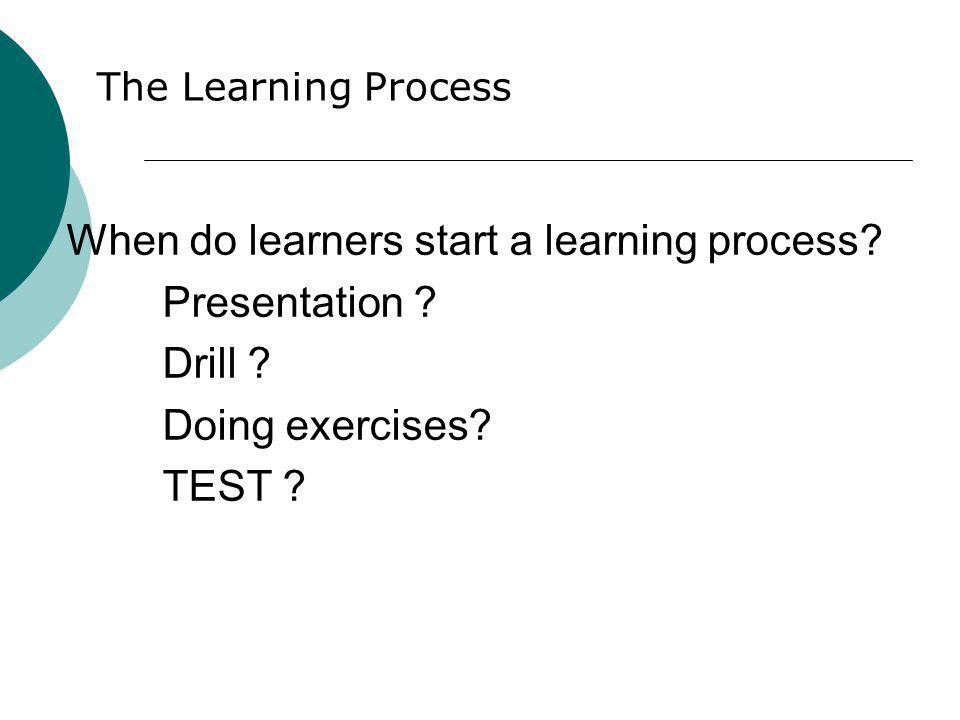 The Learning Process When do learners start a learning process.