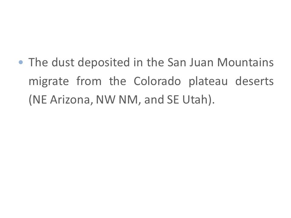 The dust deposited in the San Juan Mountains migrate from the Colorado plateau deserts (NE Arizona, NW NM, and SE Utah).