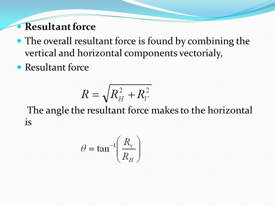 Resultant force The overall resultant force is found by combining the vertical and horizontal components vectorialy, Resultant force The angle the res