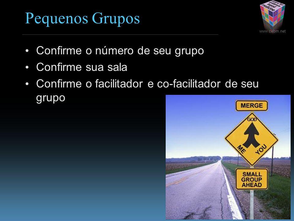 www.cebm.net Pequenos Grupos Confirme o número de seu grupo Confirme sua sala Confirme o facilitador e co-facilitador de seu grupo