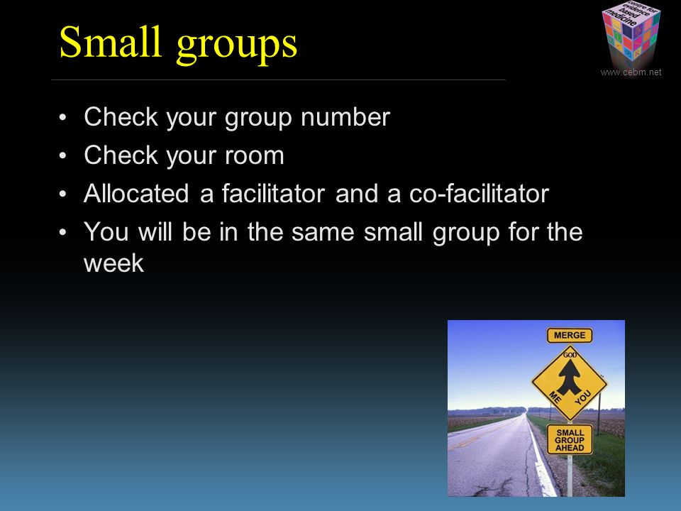 Small groups Check your group number Check your room Allocated a facilitator and a co-facilitator You will be in the same small group for the week