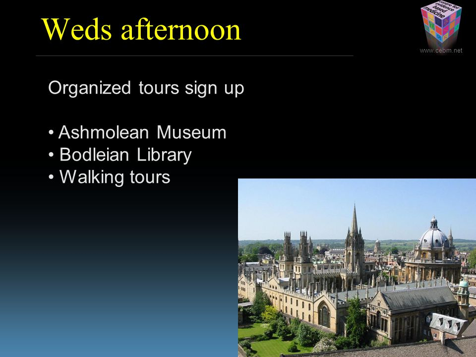 Weds afternoon Organized tours sign up Ashmolean Museum Bodleian Library Walking tours