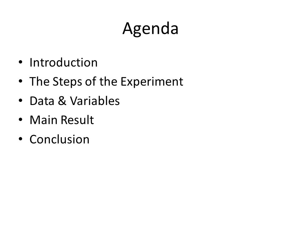 Agenda Introduction The Steps of the Experiment Data & Variables Main Result Conclusion