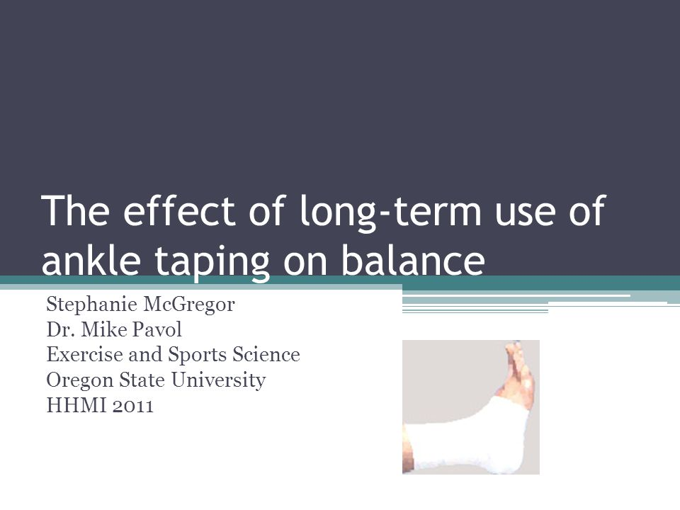 The effect of long-term use of ankle taping on balance Stephanie McGregor Dr.