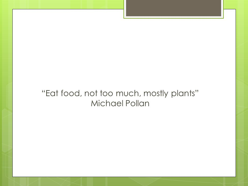 Eat food, not too much, mostly plants Michael Pollan