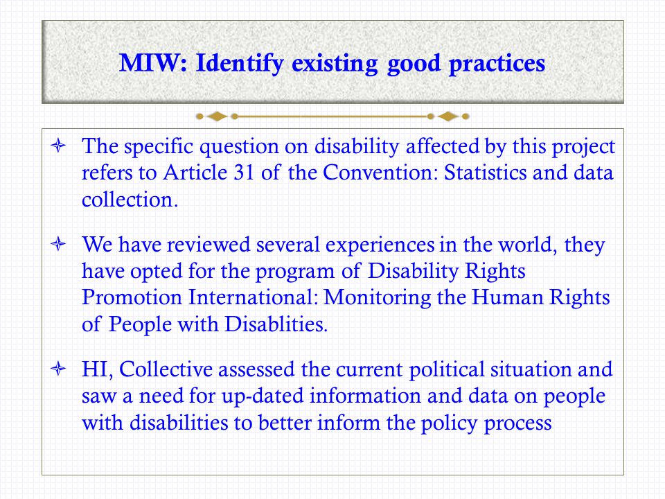 MIW: Identify existing good practices  The specific question on disability affected by this project refers to Article 31 of the Convention: Statistics and data collection.
