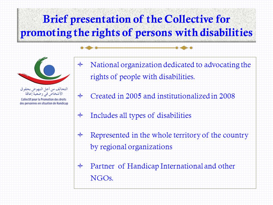 Brief presentation of the Collective for promoting the rights of persons with disabilities  National organization dedicated to advocating the rights of people with disabilities.