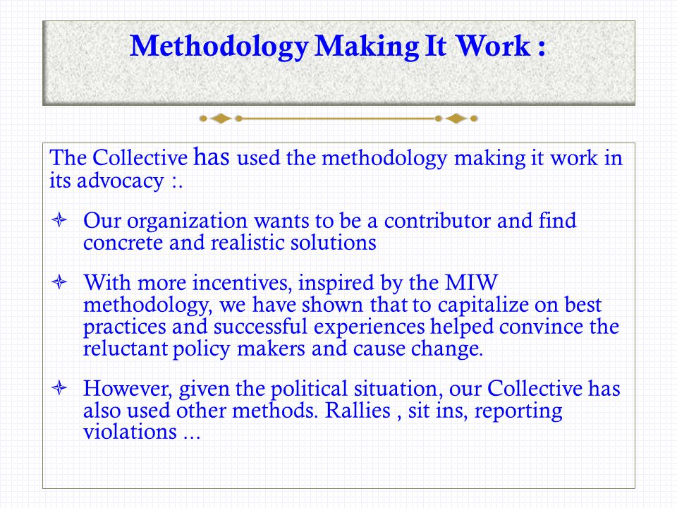 Methodology Making It Work : The Collective has used the methodology making it work in its advocacy :.