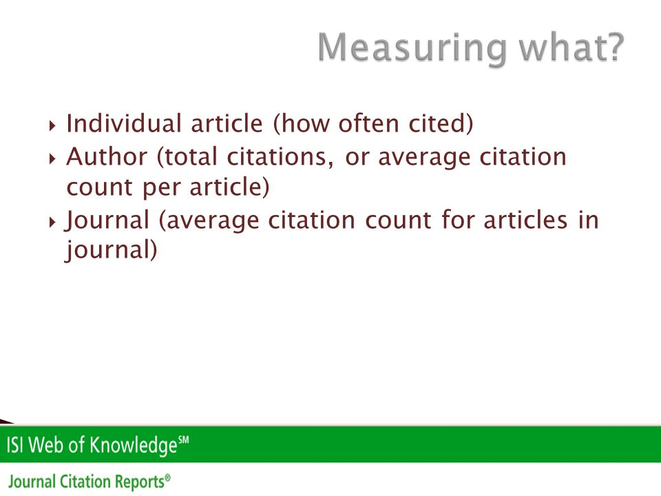  Individual article (how often cited)  Author (total citations, or average citation count per article)  Journal (average citation count for article