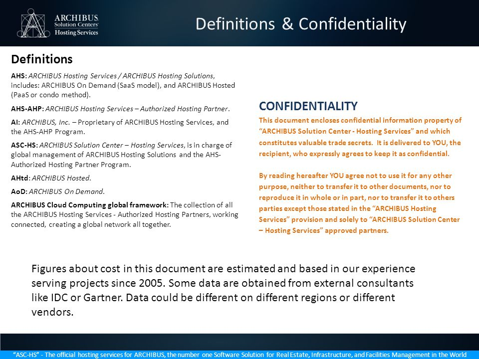 ASC-HS - The official hosting services for ARCHIBUS, the number one Software Solution for Real Estate, Infrastructure, and Facilities Management in the World Definitions & Confidentiality Definitions AHS: ARCHIBUS Hosting Services / ARCHIBUS Hosting Solutions, includes: ARCHIBUS On Demand (SaaS model), and ARCHIBUS Hosted (PaaS or condo method).