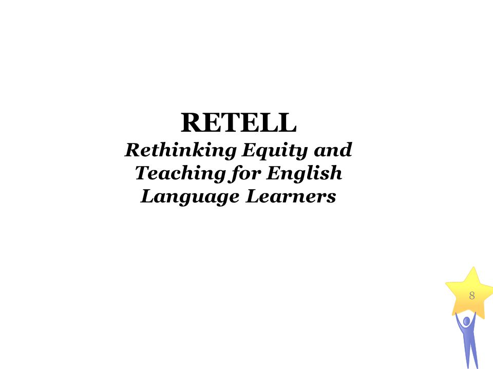 8 RETELL Rethinking Equity and Teaching for English Language Learners
