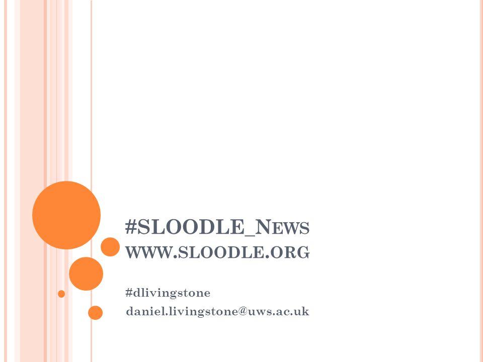 #SLOODLE_N EWS WWW. SLOODLE. ORG #dlivingstone daniel.livingstone@uws.ac.uk