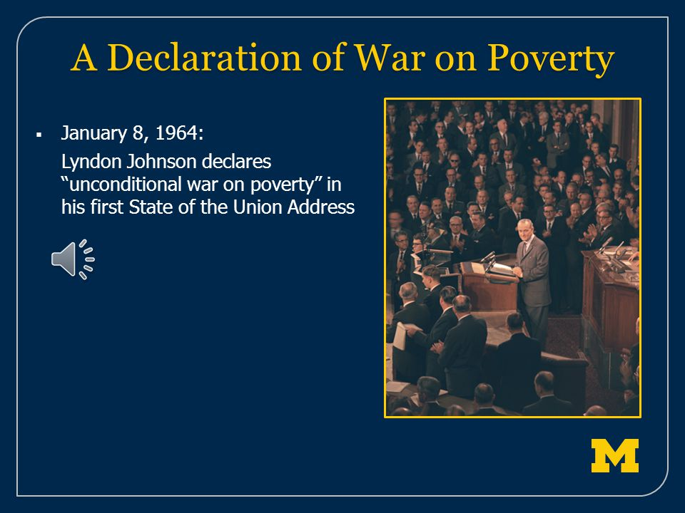  January 8, 1964: Lyndon Johnson declares unconditional war on poverty in his first State of the Union Address A Declaration of War on Poverty