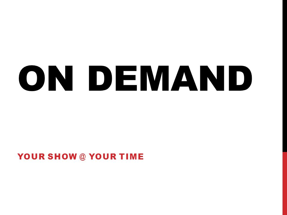 ON DEMAND YOUR YOUR TIME