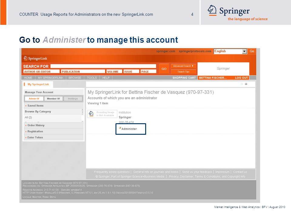 COUNTER Usage Reports for Administrators on the new SpringerLink.com5 Market Intelligence & Web Analytics | BFV | August 2010 Go to Usage Report (COUNTER) Available Reports are: BR2, JR1 and JR 5